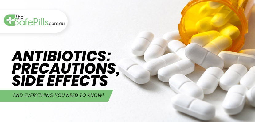 Antibiotics: Precautions, Side Effects And Everything You Need To Know!