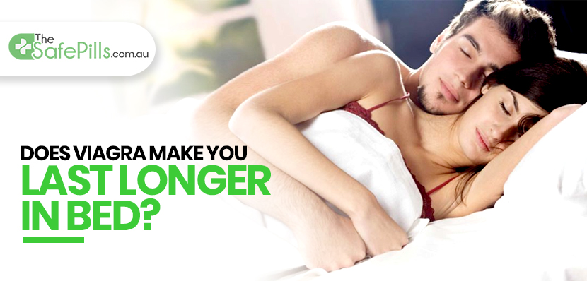 DOES VIAGRA MAKE YOU LAST LONGER IN BED?