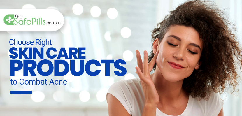 Choose Right Skin Care Products to Combat Acne